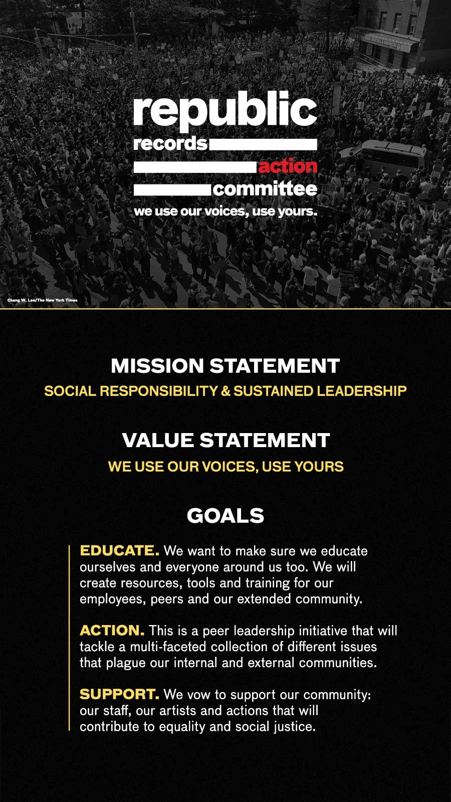 Mission Statement: Social Responsibility & Sustained Leadership. Value Statement: We use our voices, use yours. Goals: Educate. We want to make sure we educate ourselves and everyone around us too. We will create resources, tools, and training for our employees, peers, and our extended community. Action. This is a peer leadership initiative that will tackle a multi-faceted collection of different issues that plague our internal and external communties. Support. We vow to support our community: our staff, our artists, and actions that will contribute to equality and social justice.