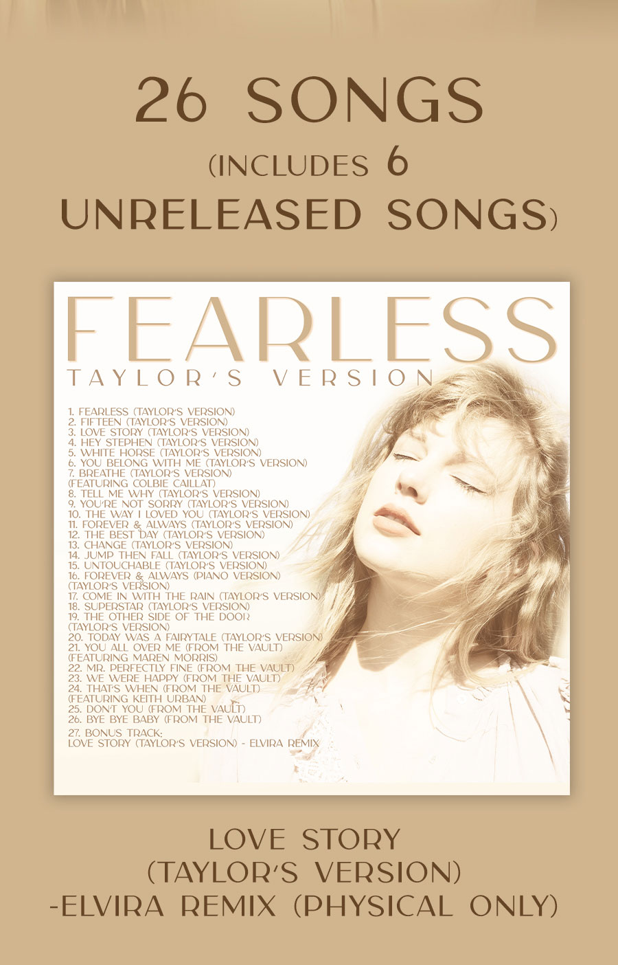 26 songs (includes 6 unreleased songs) Love Story (Taylor's Version) - Elvira Remix (Physical Only)