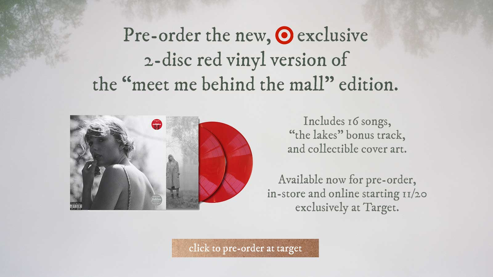 Pre-order the new Target exclusive 2-disc red vinyl version of 'meet me behind the mall' edition. Includes 16 songs 'the lakes' bonus track, and collectible cover art. Available now for pre-order, in-store and online starting 11/20 exclusively at Target. Click to pre-order at Target